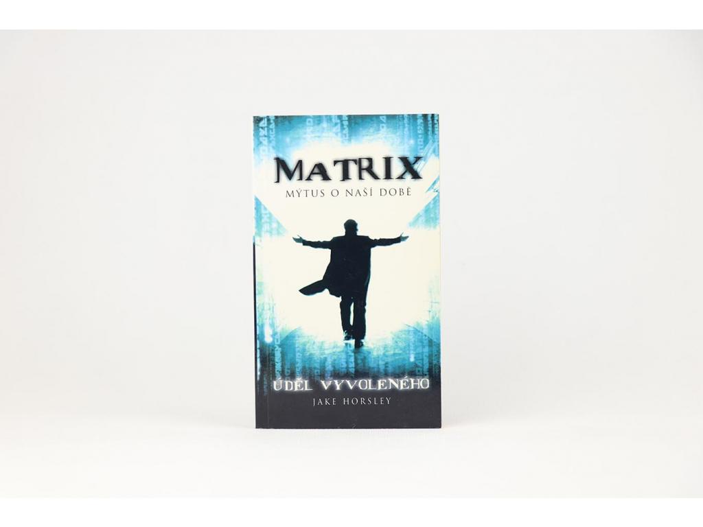 Jake Horsley - Matrix: Mýtus o naší době. Úděl vyvovelného (2003)