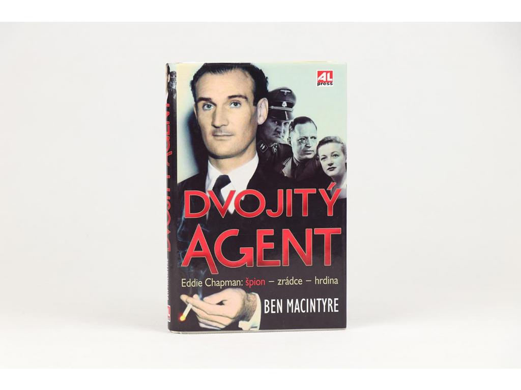 Ben Macintyre - Dvojitý agent Eddie Chapman: špion - zrádce - hrdina (2008)