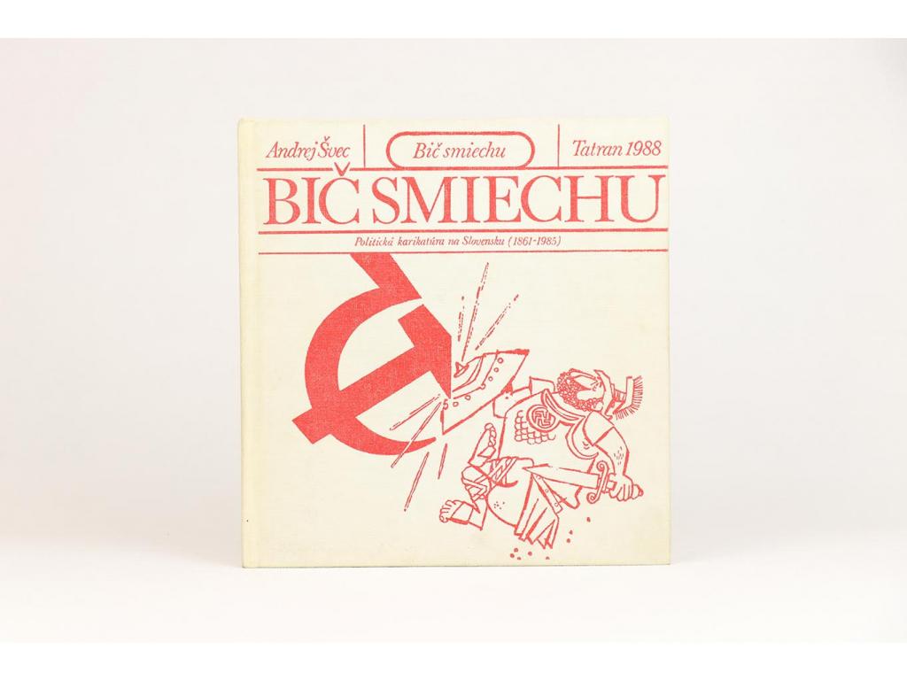 Andrej Švec - Bič smiechu: Politická karikatúra na Slovensku (1861-1985)