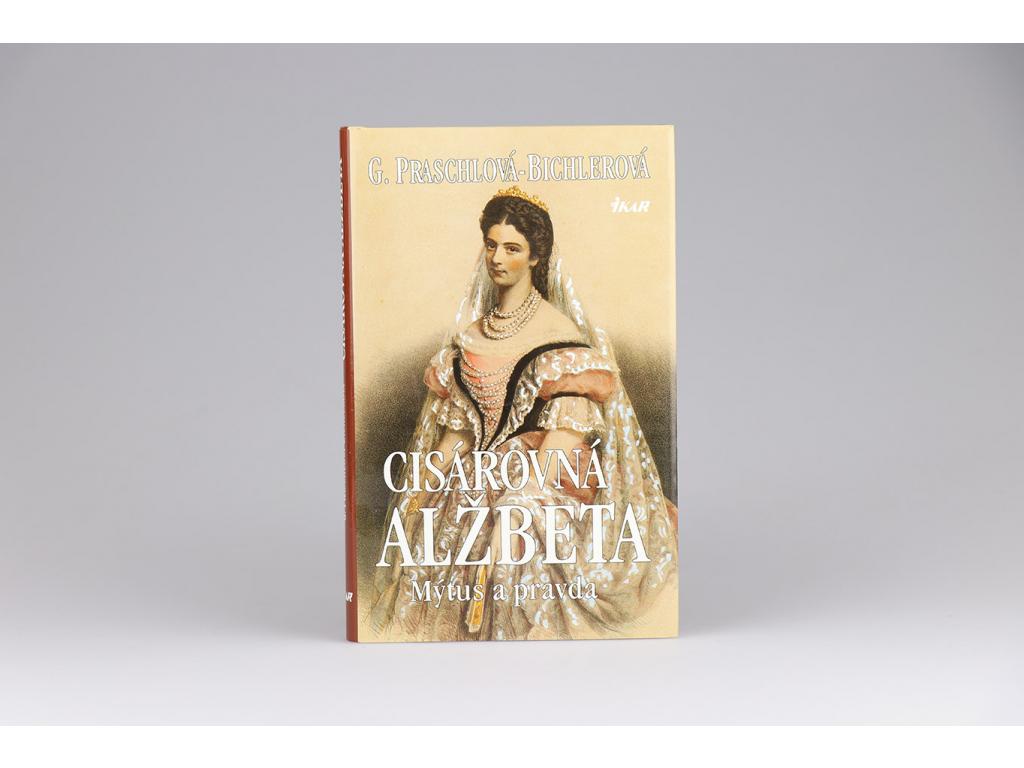 G. Praschlová-Bichlerová - Cisárovná Alžbeta: Mýtus a pravda (1998)