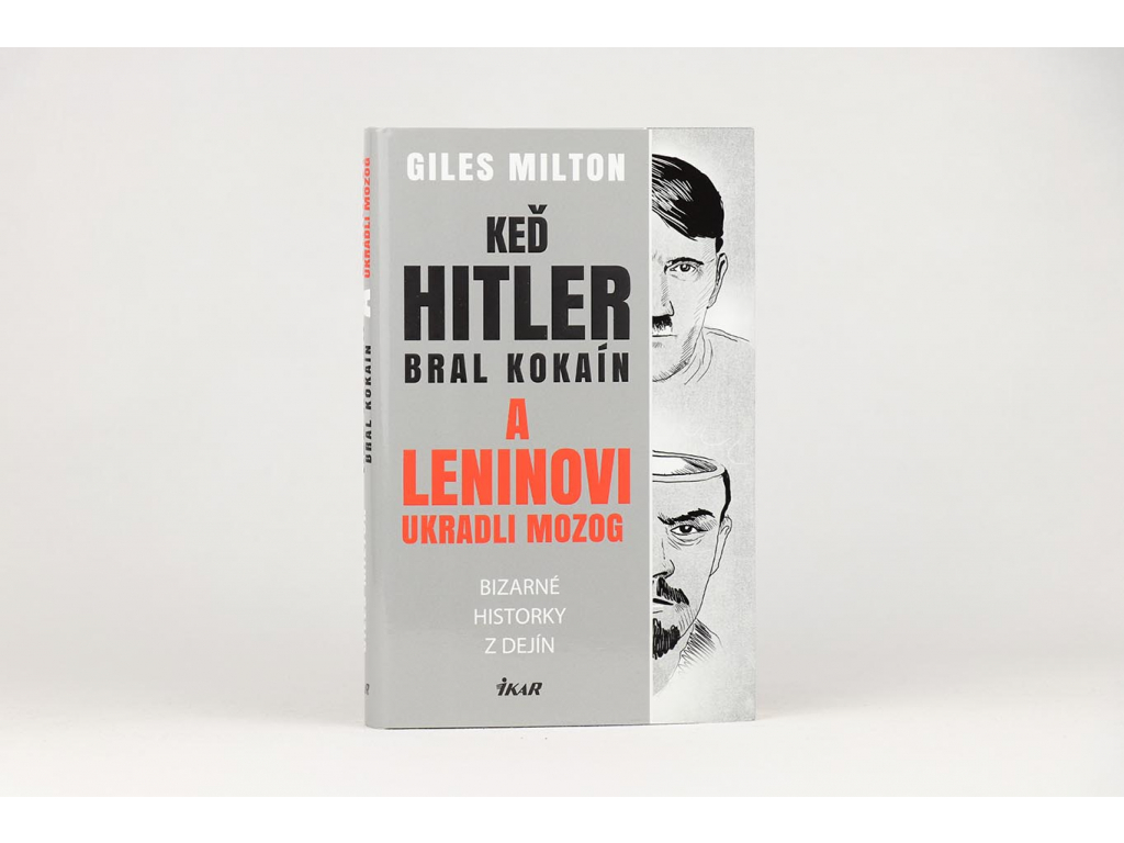 Giles Milton - Keď Hitler bral kokaín a Leninovi ukradli mozog (2016)
