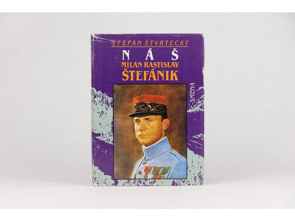 Štefan Štvrtecký - Náš Milan Rastislav Štefánik (1990)