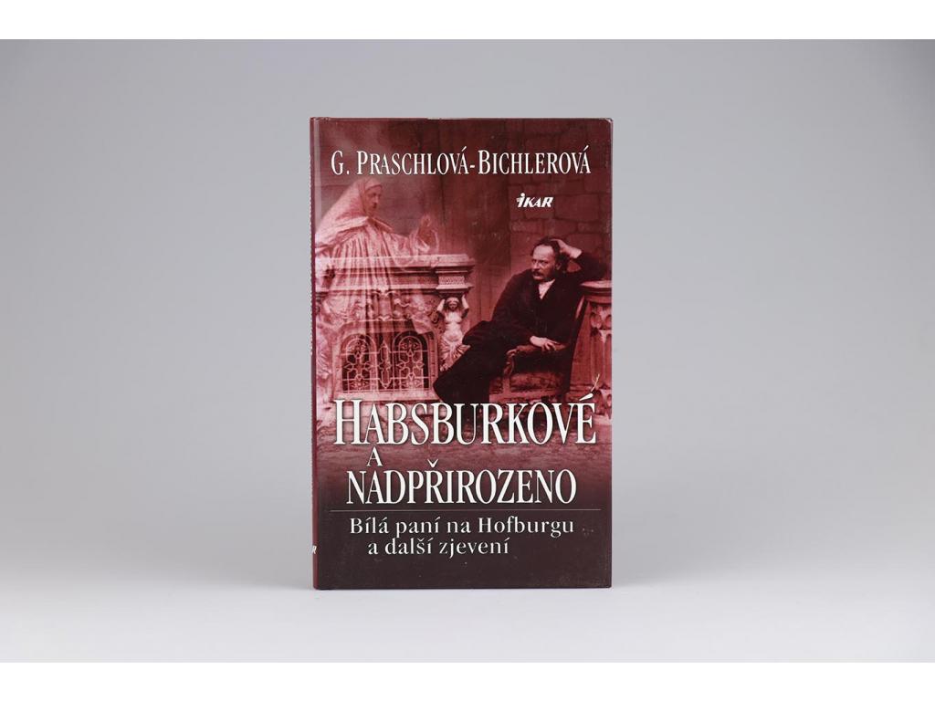 G. Praschlová-Bichlerová - Habsburkové a nadpřirozeno (2005)