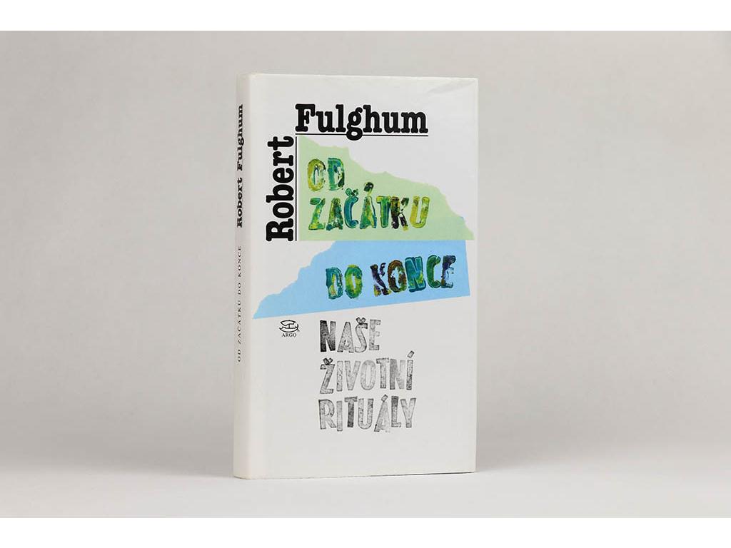 Robert Fulghum - Od začátku do konce: Naše životní rituály (2005)