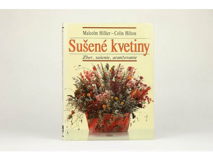 Malcolm Hillier, Colin Hilton - Sušené kvetiny: zber, sušenie, aranžovanie (1992)