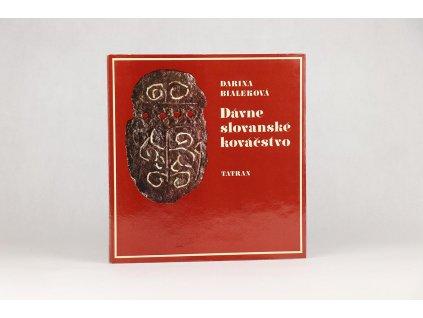 Darina Bialeková - Dávne slovanské kováčstvo (1981)