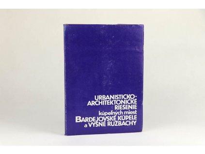 Urbanisticko-architektonické riešenie kúpeľných miest: Bardejovské Kúpele a Vyšné Ružbachy (1983)
