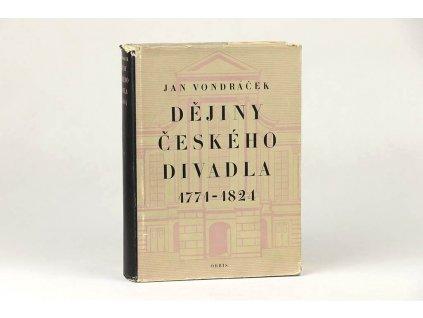 Jan Vondráček - Dějiny českého divadla 1771-1824 (1956)
