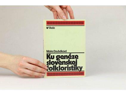 Mária Dzubáková - Ku genéze slovenskej folkloristiky (1976)