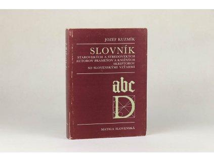 Jozef Kuzmík - Slovník starovekých a stredovekých autorov prameňov a knižných skripotorov so slovenskými vzťahmi (1983)