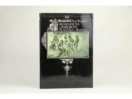Ivan Rusina - Renesančná a baroková plastika v Bratislave (1983)
