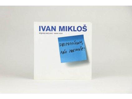 Ivan Mikloš - Pripomínam, pán premiér! (2010)