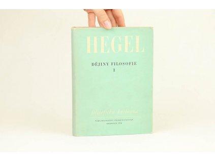G. W. F. Hegel - Dějiny filosofie I (1961)