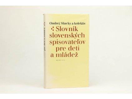 Ondrej Sliacky a kol. - Slovník slovenských spisovateľov pre deti a mládež (1979)