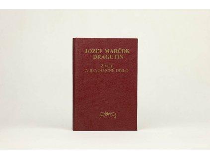 Jozef Marčok Dragutin: Život a revolučné dielo (1984)