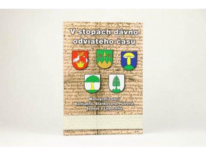 V stopách dávno odviateho času: Monografia obcí Komjatná, Stankovany, Hubová, Švošov a Ľubochňa (2007)