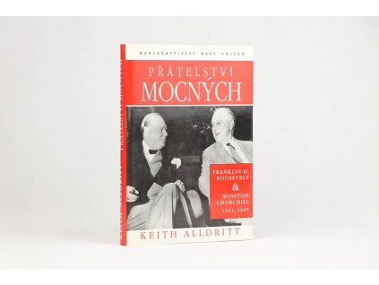 Keith Alldritt - Přátelství mocných: Franklin D. Roosevelt a Winston Churchill 1941-1945 (1997)