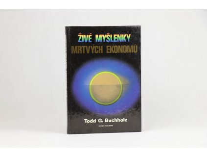 Todd G. Buchholz - Živé myšlenky mrtvých ekonomů