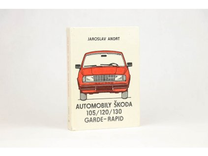 Jaroslav Andrt - Automobily Škoda 105/120/130 Garde-Rapid (1984)