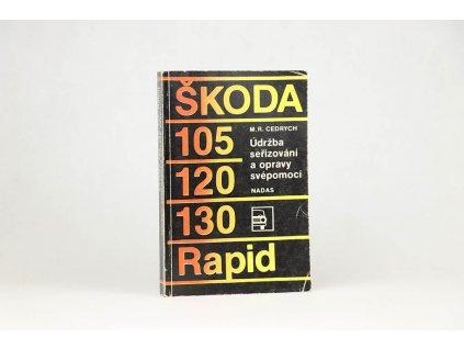 M. R. Cedrych - Škoda 105, 120, 130, Rapid: Údržba seřizování a opravy svépomocí (1986)