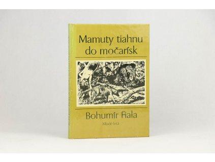 Bohumír Fiala - Mamuty tiahnu do močarísk (1981)
