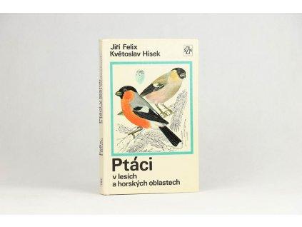 Jiří Felix, Květoslav Hísek - Ptáci v lesích a horských oblastech (1975)