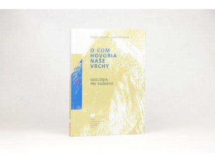Dušan Hovorka, Jozef Michalík - O čom hovoria naše vrchy: Geológia pre každého (2001)