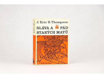 J. Eric S. Thompson - Sláva a pád starých Mayů (1971)