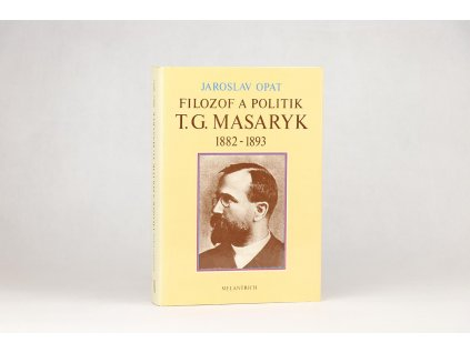 Jaroslav Opat - Filozof a politik T. G. Masaryk 1882-1893