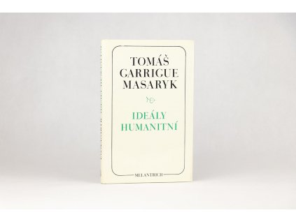 Tomáš Garrigue Masaryk - Ideály humanitní, Problém malého národa, Demokratism v politice (1990)