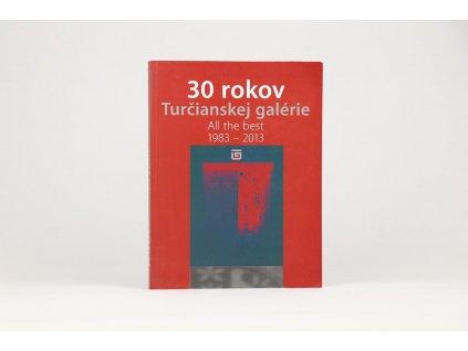 30 rokov Turčianskej galérie. All the best 1983-2013