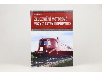 Hynek Palát - Železniční motorové vozy z Tatry Kopřivnice (2017)