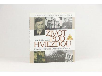 Ivan A. Petranský - Život pod hviezdou: Osudy Tomáša Dezidera Munka (2008)