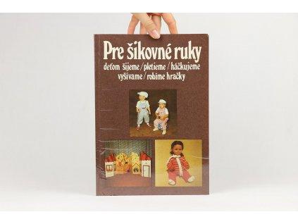Pre šikovné ruky: deťom šijeme, pletieme, háčkujeme, vyšívame, robíme hračky (1987)