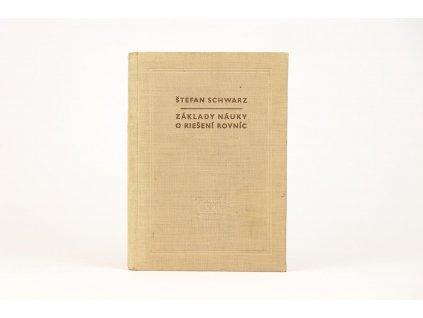 Štefan Schwartz - Základy náuky o riešení rovníc (1958)