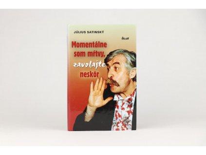 Július Satinský - Momentálne som mŕtvy, zavolajte neskôr (2003)