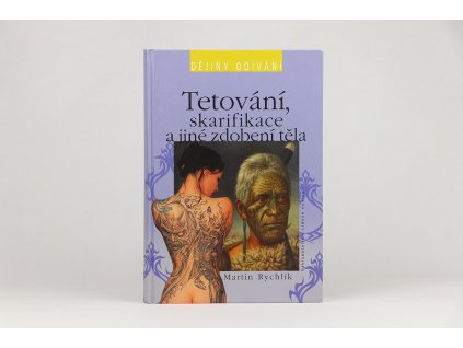 Martin Rychlík - Tetování, skarifikace a jiné zdobení těla (2005)