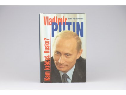 Boris Reitschuster - Vladimir Putin: Kam kráčaš, Rusko? (2006)