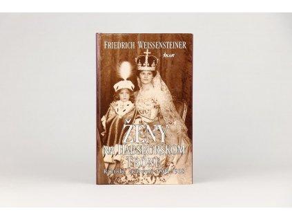 Friedrich Weissensteiner - Ženy na habsburskom tróne: Rakúske cisárovné 1804-1918 (2000)