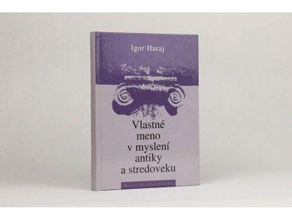 Igor Haraj - Vlastné meno v myslení antiky a stredoveku (2011)
