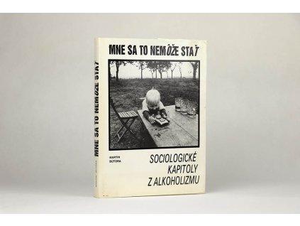 Martin Bútora - Mne sa to nemôže stať: sociologické kapitoly z alkoholizmu (1989)