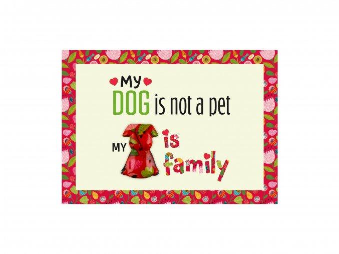 """VESELÝ CITÁT """"MY DOG IS NOT A PET MY DOG IS FAMILY"""""""
