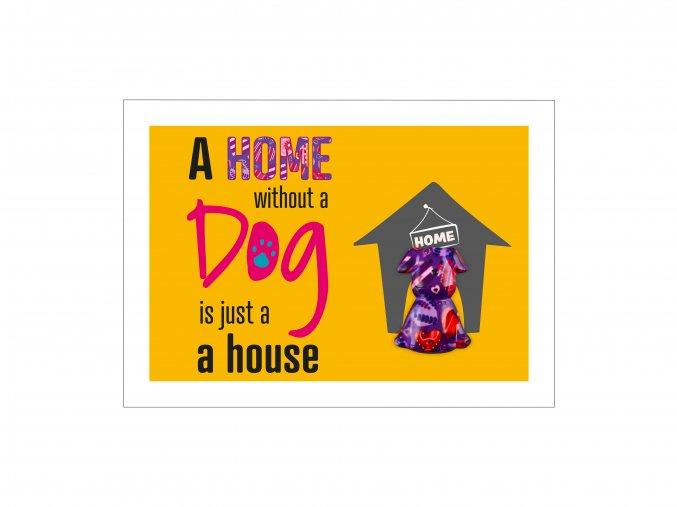 "VESELÝ CITÁT ""A HOME WITHOUT A DOG IS JUST A HOUSE"""