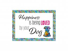 """VESELÝ CITÁT """"HAPPINESS IS BEING LOVED BY YOUR DOG"""""""
