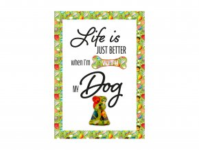 """VESELÝ CITÁT """"LIFE IS JUST BETTER WHEN I'M WITH MY DOG"""""""