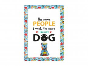 """VESELÝ CITÁT """"THE MORE PEOPLE I MEET, THE MORE I LOVE MY DOG"""""""