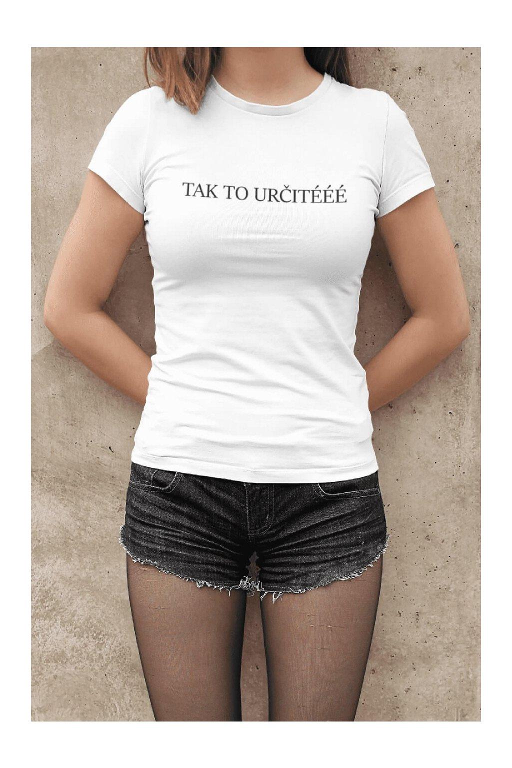 Dámske tričko Tak určité