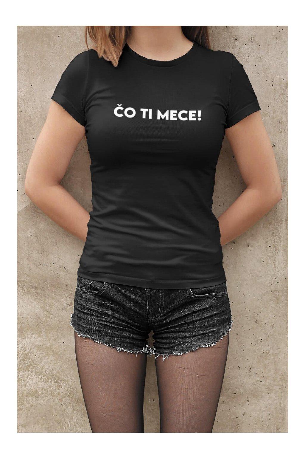 Dámske tričko Čo ti mece!