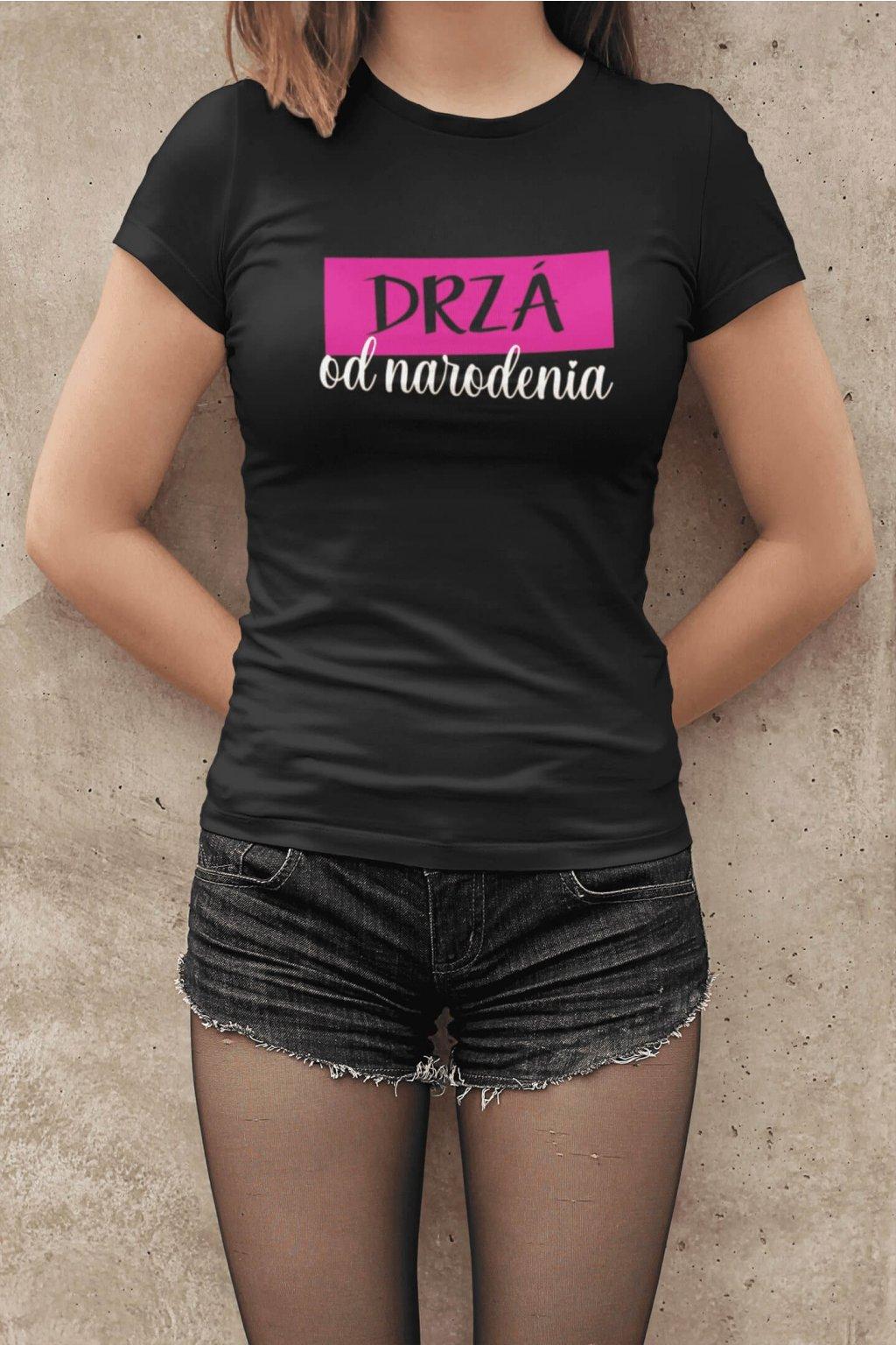 Dámske tričko Drzá od narodenia