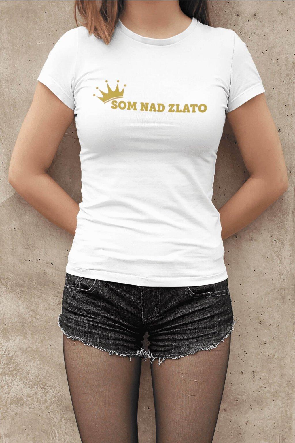 Dámske tričko Som nad zlato
